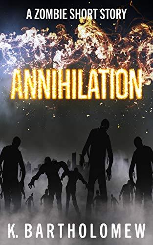 Annihilation: A Zombie Short Story by [Bartholomew, K.]