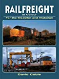 Railfreight in Colour for the Modeller and Historian, David Cable, 0711033641