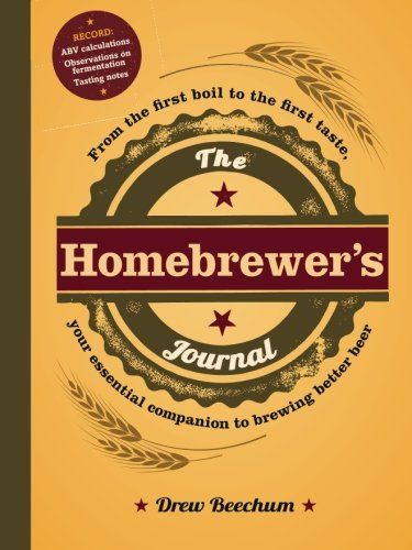 The Homebrewer's Journal: From the First Boil to the First Taste, Your Essential Companion to Brewing Better Beer (Shipping Beer Internationally)