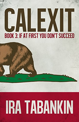 CALEXIT 3: If At First You Don't Succeed by [Tabankin, Ira]
