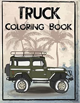 Truck Coloring Book: Truck Coloring Books for Boys, Truck Books ...