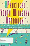 The Practical Youth Ministry Handbook, Michael D. Warden, 1559451750