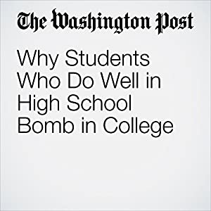 Why Students Who Do Well in High School Bomb in College
