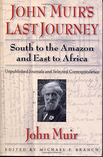 John Muirs Last Journey  South To The Amazon And East To Africa  Unpublished Journals And Selected Correspondence  Pioneers Of Conservation