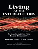 Living at the Intersections: Social Identities and Black Collegians (Research on African American Educators)
