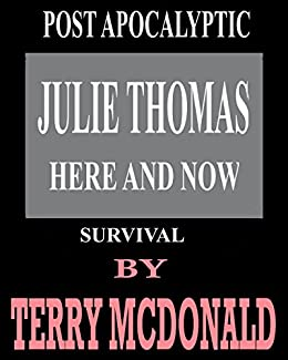 JULIE THOMAS Here and Now: Post Apocalyptic Survival by [McDonald, Terry]