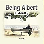Being Albert | R. M. Kelley