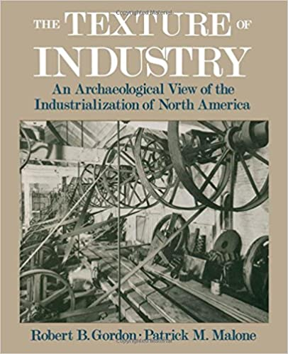 The Texture of Industry: An Archaeological View of the Industrialization of North America