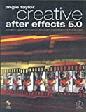 Creative After Effects 5.0: animation, visual effects and motion graphics production for TV and video
