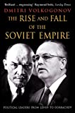 The Rise and Fall of the Soviet Empire: Political Leaders from Lenin to Gorbachev