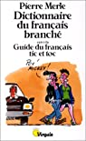 Dictionnaire du français branché suivi du guide du français tic et toc par Merle