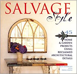 Salvage Style 45 Home Garden Projects Using Reclaimed