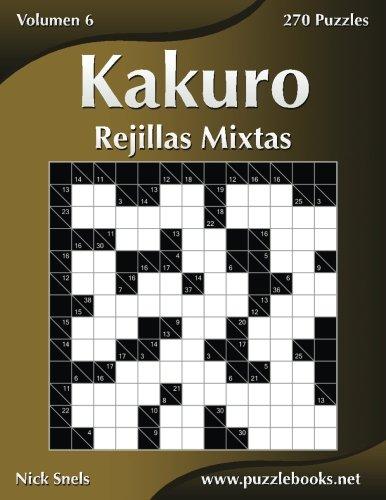 Kakuro Rejillas Mixtas - Volumen 6 - 270 Puzzles (Volume 6)  [Snels, Nick] (Tapa Blanda)