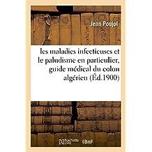 Les Maladies Infectieuses Et Le Paludisme En Particulier, Guide Médical Du Colon Algérien