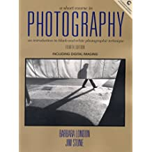 A Short Course in Photography: An Introduction to Black and White Photographic Technique (4th Edition)