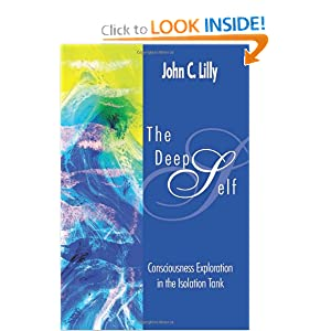 The Deep Self: Consciousness Exploration in the Isolation Tank (Consciousness Classics) John Cunningham Lilly