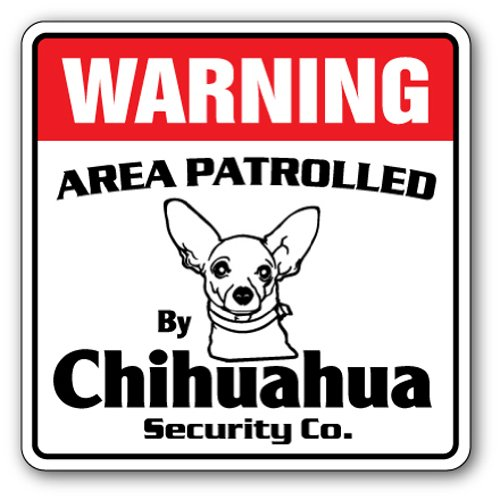 CHIHUAHUA Security Sign Area Patrolled by pet signs