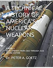 A TECHNICAL HISTORY OF AMERICA'S NUCLEAR WEAPONS: VOLUME II - DEVELOPMENTS FROM 1960 THROUGH 2020 - SECOND EDITION