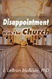Disappointment with the Church, J. Lebron McBride, 0595130607