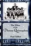 The Films of the Dionne Quintuplets, Paul Talbot, 1593930976
