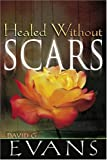 img - for Healed Without Scars by David Evans (2003-08-01) book / textbook / text book