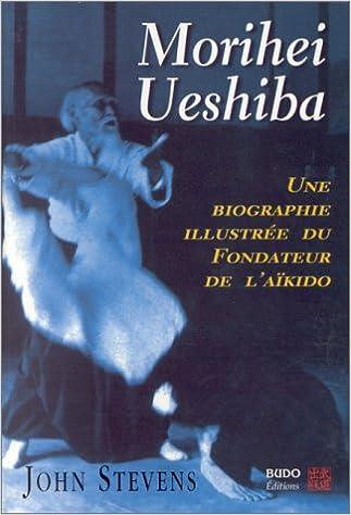 Téléchargement MORIHEI UESHIBA. Une biographie illustrée pdf ebook