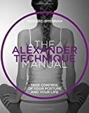 The Alexander Technique Manual: Take Control of Your Posture and Your Life (The Manual Series)