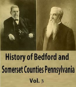 History of Bedford and Somerset Counties Pennsylvania, Vol 3