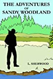 The Adventures of Sandy Woodland, L. Sherwood, 1420877615