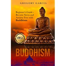 Buddhism: Beginner's Guide - Become Stress and Anxiety Free with Buddhism (Buddhism, Mindfulness, Meditation, Chakras, Yoga, Happiness, Zen)