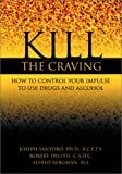 img - for Kill the Craving: How to Control the Impulse to Use Drugs and Alcohol book / textbook / text book