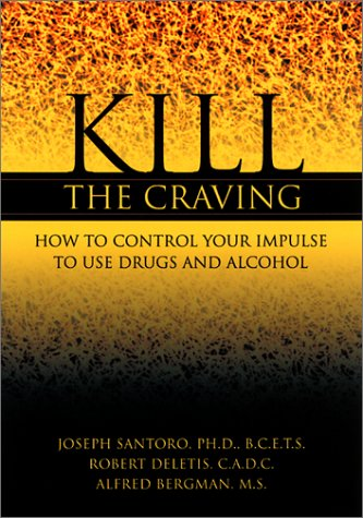 Kill the Craving: How to Control the Impulse to Use Drugs and Alcohol