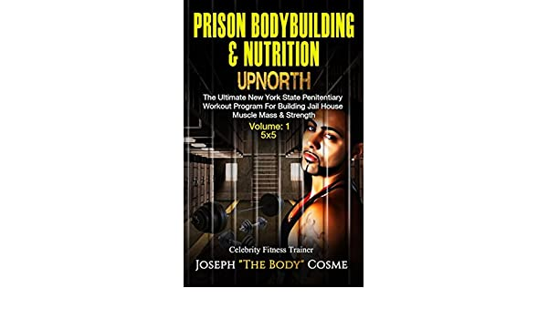 Prison BodyBuilding & Nutrition: UPNORTH: The Ultimate New