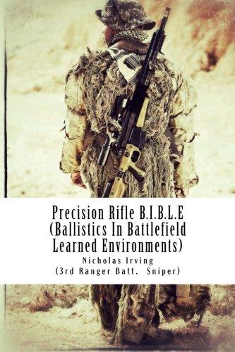 Precision Rifle B.I.B.L.E: (Ballistics In Battlefield Learned Environments): Volume 1 por Nicholas G. Irving