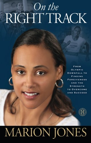 On the Right Track: From Olympic Downfall to Finding Forgiveness and the Strength to Overcome and Succeed (30 For 30 Marion Jones Press Pause)