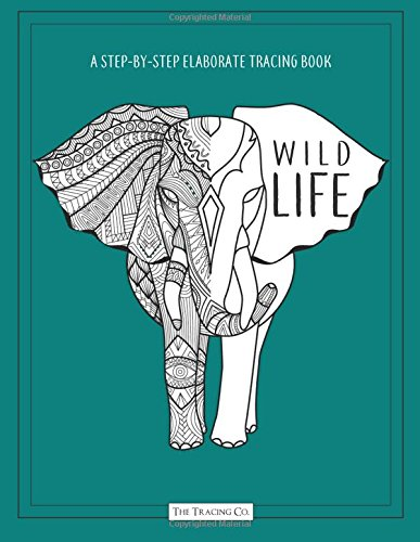 Download Wild Life: A Step By Step Elaborate Tracing Book With Animal Designs Learn To Draw And Trace For Adults Picture Activity Fun Creative Book With Emerald Green Color Cover PDF