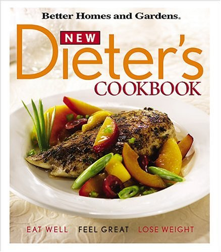 New Dieter's Cookbook: Eat Well, Feel Great, Lose Weight (Better Homes & Gardens) (Store Garden Home Ridge)