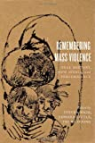Remembering Mass Violence : Oral History, New Media and Performance, , 144261465X