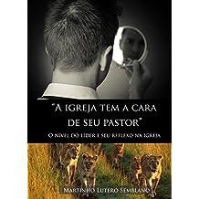 A igreja tem a cara de seu pastor: o nível do líder e seu reflexo na igreja (Liderança Cristã Livro 30)
