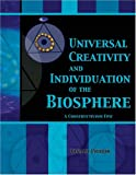 Universal Creativity and Individuation of the Biosphere : A Constructivism Epic, Pribor, Donald B., 0757511252