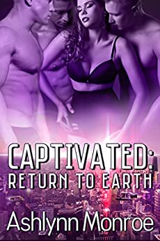 Captivated: Return to Earth by [Monroe, Ashlynn]