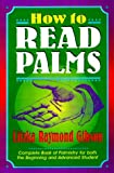 Book cover image for How to Read Palms: The Complete Book of Palmistry for Both the Beginning and Advanced Student, Revised Edition