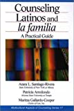 Counseling Latinos and la Familia : A Practical Guide, Santiago-Rivera, Azara L. and Arredondo, Patricia, 0761923292