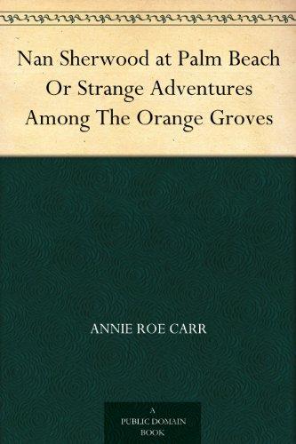 Nan Sherwood at Palm Beach Or Strange Adventures Among The Orange Groves