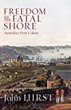 Front cover for the book Freedom on the Fatal Shore: Australia's First Colony by John Hirst