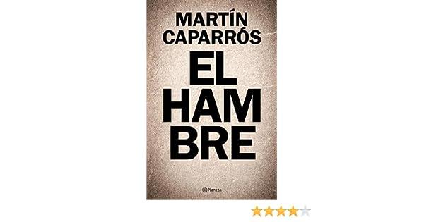 Amazon.com: El hambre (Spanish Edition) eBook: Martín Caparrós: Kindle Store