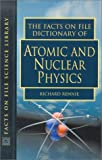 The Facts on File Dictionary of Atomic and Nuclear Physics (Facts on File Science Dictionaries)