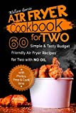 Air Fryer Cookbook For TWO 60 Simple & Tasty Budget Friendly  Recipes for Two with NO Oil