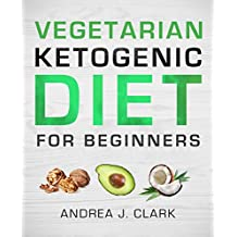 Vegetarian Keto Diet for Beginners: A Lifestyle to Lose Weight, Boost Energy, Crush Cravings, and Transform your Life