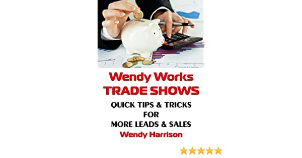 wendy works trade shows quick tips tricks for more leads sales Manual